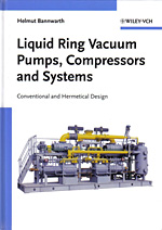 LIQUID RING VACUUM PUMPS, COMPRESSORS AND SYSTEMS (CONVENTIONAL AND HERMETICAL DESIGN BY HELMUT BANNWARTH
